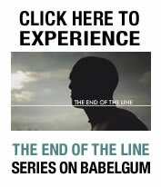 Click here to experience The End Of The Line series on Babelgum